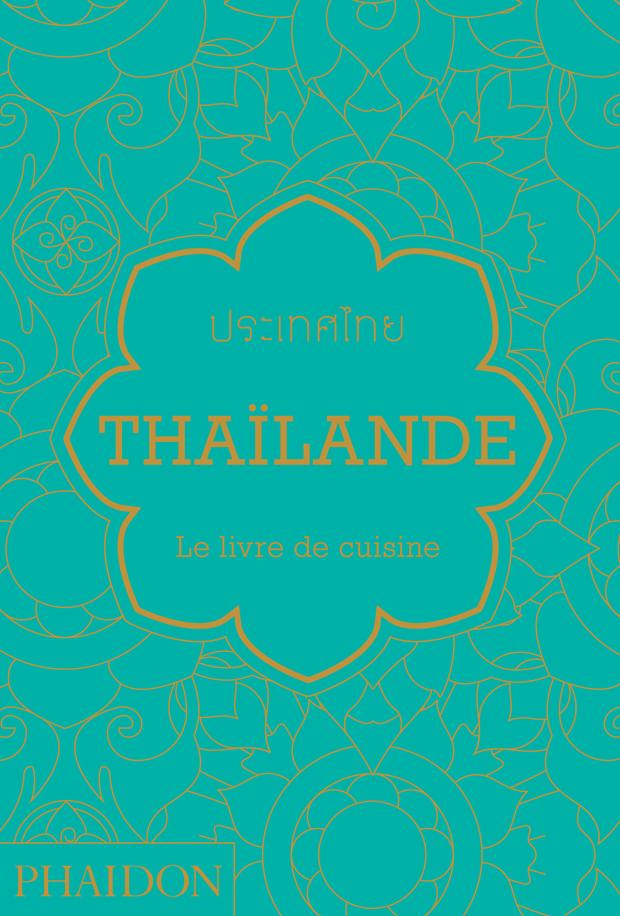 Thailande Le Livre De Cuisine Food Cookery Phaidon Store