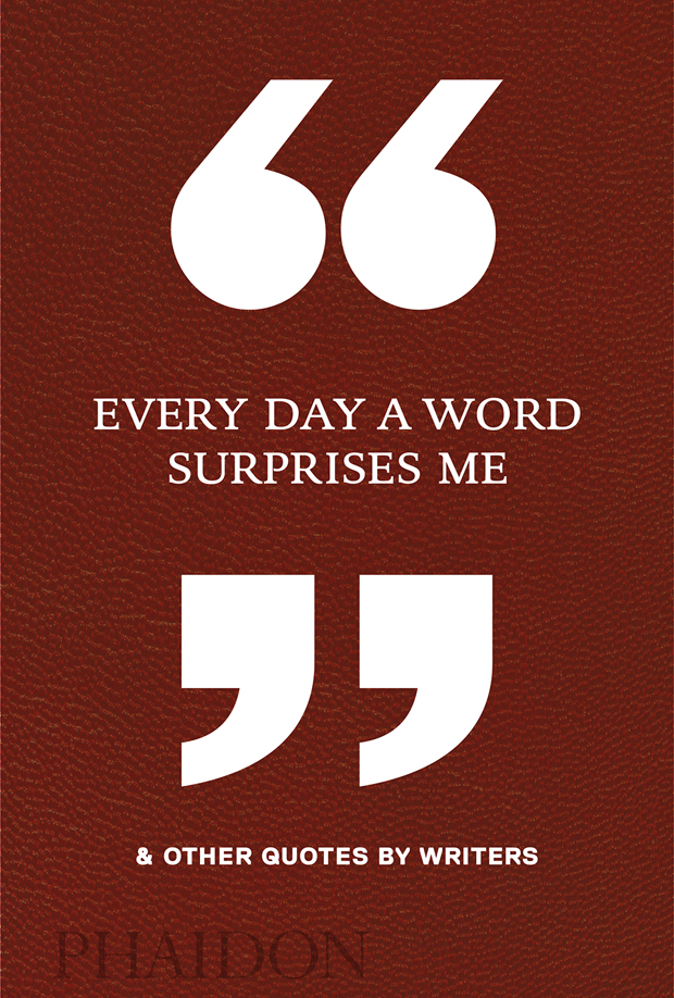 Every Day A Word Surprises Me Other Quotes By Writers General