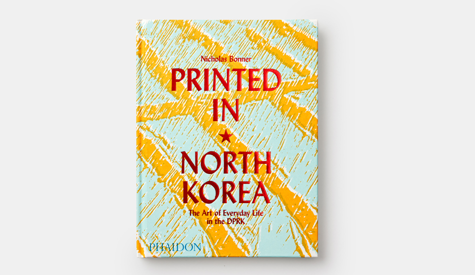 Printed in North Korea: The Art of Everyday Life in the DPRK