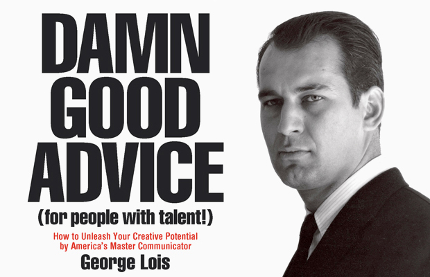 George Lois gives some of his best advice in his new book Damn Good Advice (for people with talent!)