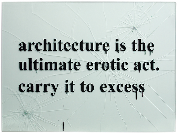 Architecture is the Ultimate Erotic Act. Carry it to Excess (from the series Quotations on Glass) 2006 by Monica Bonvicini