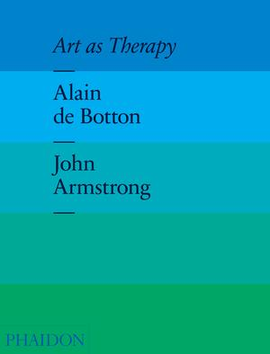 cover of Art As Therapy by Alain de Botton and John Armstrong