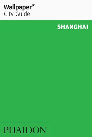 Wallpaper* City Guide Shanghai