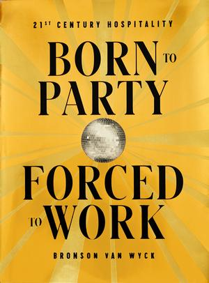 Born to Party, Forced to Work (Pre-order)