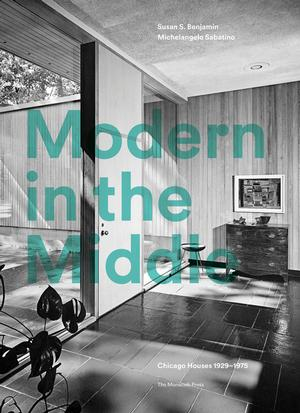 Modern in the Middle: Chicago Houses 1929–75 (Pre-order)
