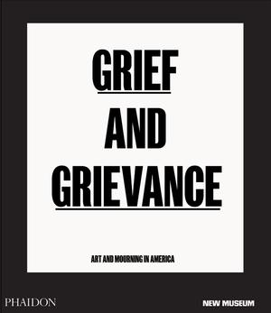 Grief and Grievance: Art and Mourning in America (Pre-order)