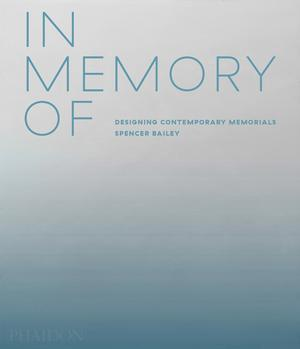 In Memory Of: Designing Contemporary Memorials (Pre-order)