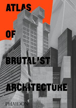 Atlas of Brutalist Architecture (Pre-order)